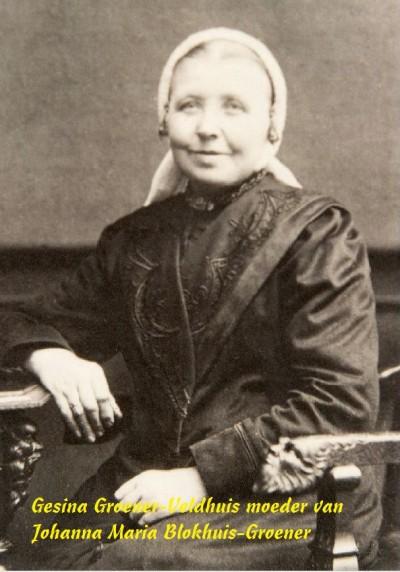 Gesina Groener-Brookhuis moeder van Johanna Maria Blokhuis-Groener