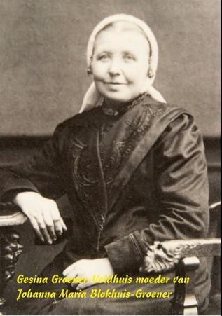 Gesina Groener-Veldhuis moeder van Johanna Maria Blokhuis-Groener
