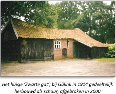 Het huisje 'Zwarte gat', bij Gülink in 1914 gedeeltelijk herbouwd als schuur, afgebroken in 2000