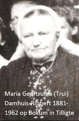 Maria Geertruida (Trui) Damhuis-Ribbert 1881-1962 op Bokum in Tilligte