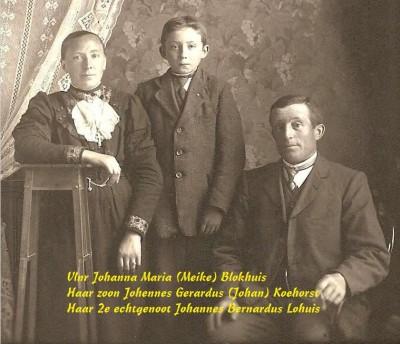Vlnr Johanna Maria (Meike) Blokhuis, haar zoon Johannes Gerardus (Johan) Koehorst en haar 2e echtgenoot Johannes Bernardus Lohuis